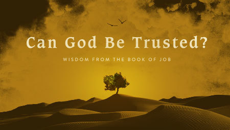 Can God Be Trusted? Wisdom from the Book of Job