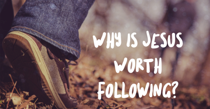 Why is Jesus Worth Following?: Is Jesus a Good Leader?