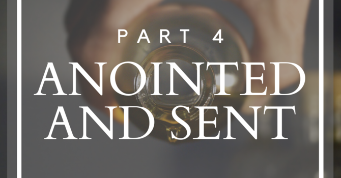Anointed and Sent - Part 4