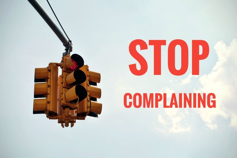 #2 - STOP Complaining