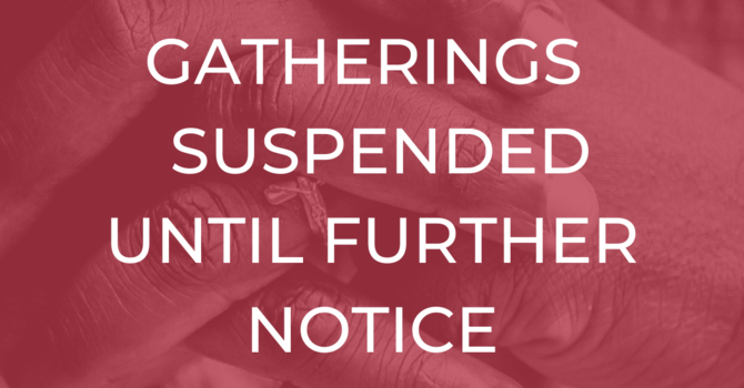 COVID-19 UPDATE:  All Services and Gatherings Moved Online image