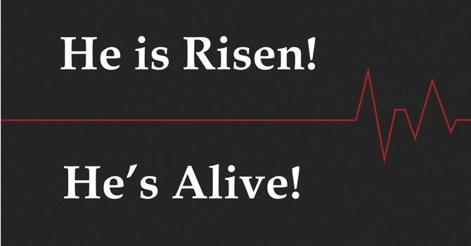He is Risen.  He's Alive!