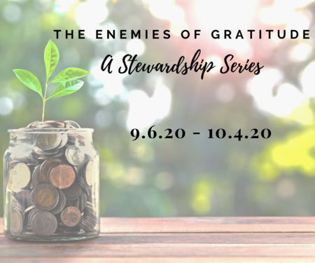 The Enemies of Gratitude: A Stewardship Series