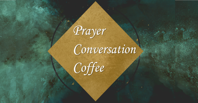 Prayer, Conversation & Coffee image