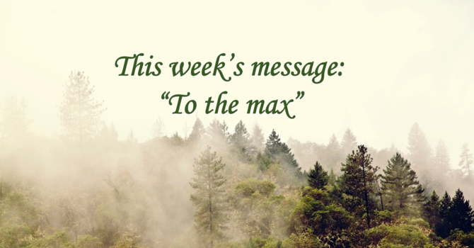 "This week's message: ""To the max"" image"