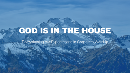 God is in the House: Reawakening our expectations in corporate worship