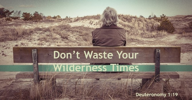 Don't Waste Your Wilderness Times