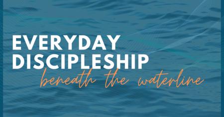 Everyday Discipleship Beneath the Waterline