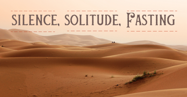 Solitude, Silence & Fasting