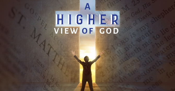 A Higher View of God