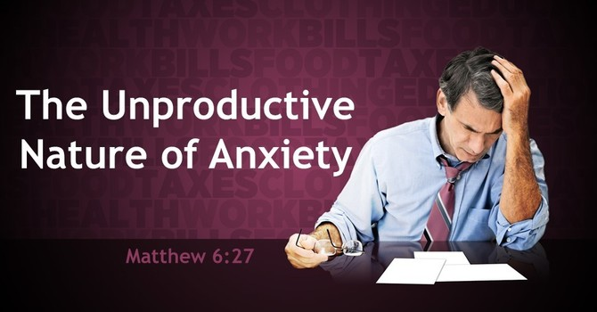 The Unproductive Nature of Anxiety