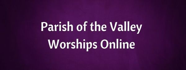 Parish of the Valley Worships Online
