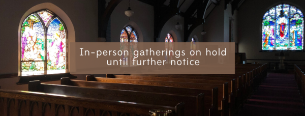 In-Person Gatherings On Hold Until Further Notice