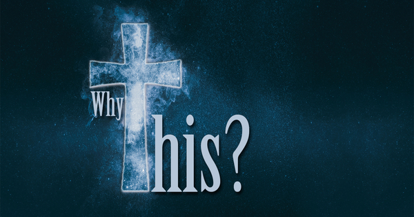 The Cross:  Why This?