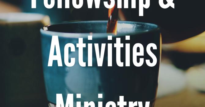 Fellowship & Activities Ministry