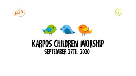 September 27th, 2020 Karpos Children Worship