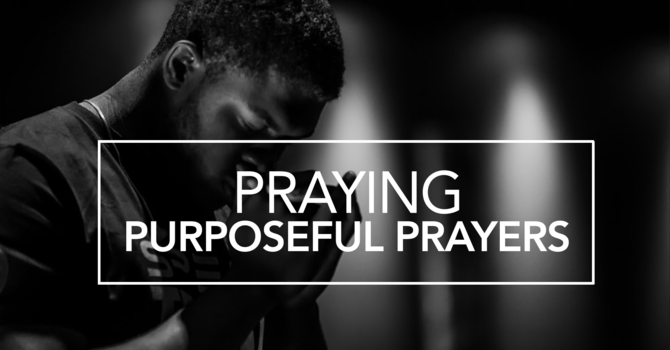 Praying Purposeful Prayers image