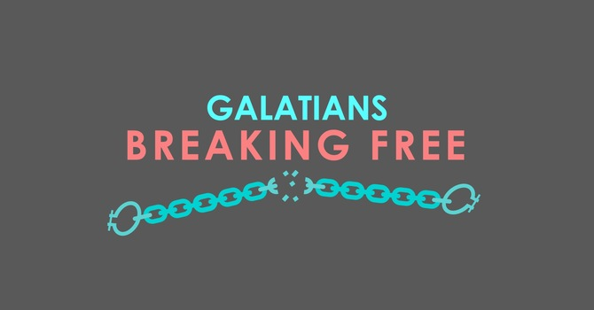 Galatians: Breaking Free