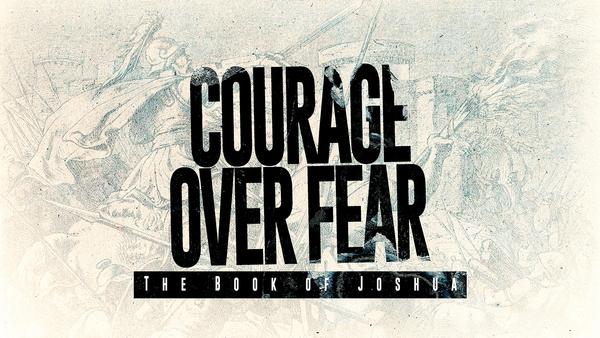 Joshua - Courage over Fear