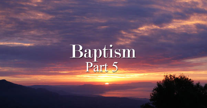 Baptism Part 5 - Baptism of Holy Spirit
