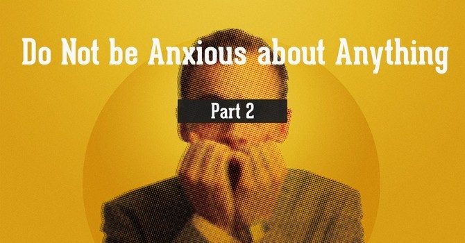 Do Not be Anxious about Anything P2