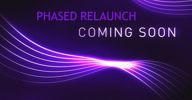 UPDATE: July 9 ~ Phased Relaunch