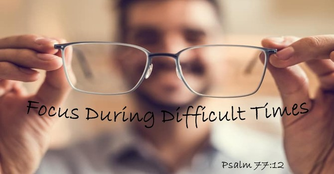 Focus During Difficult Times