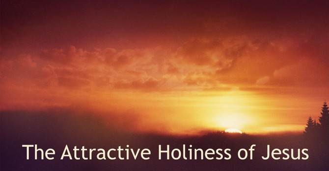 The Attractive Holiness of Jesus