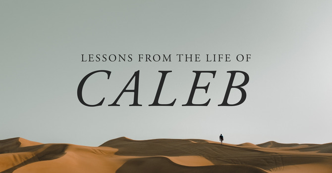 Lessons From The Life Of Caleb