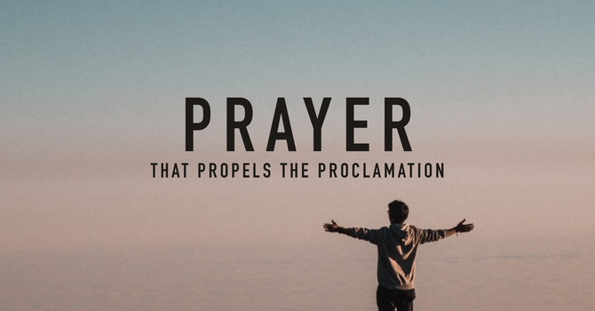 Prayer That Propels The Proclamation
