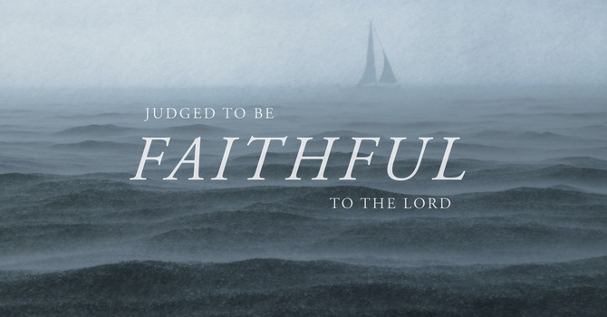 Judged To Be Faithful To The Lord
