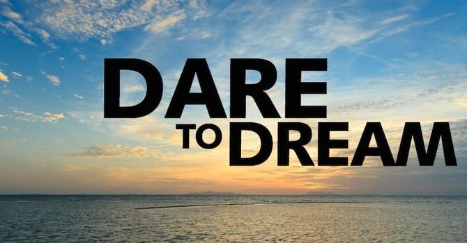 """""""Dare to Dream"""""""