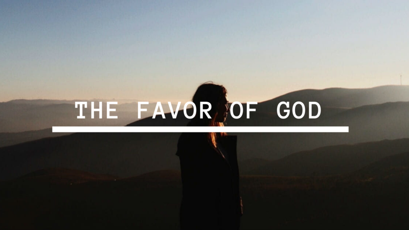 The Favor of God -- Part 1 (You Are Highly Favored B...