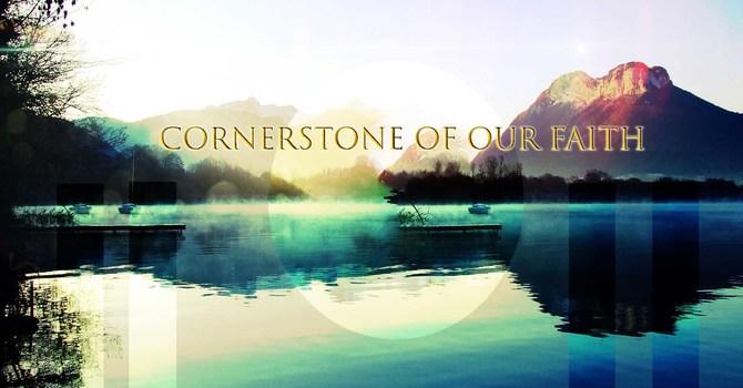 Cornerstone of our Faith