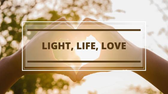 Light, Life, Love