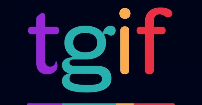 TGIF (Thank God it's Friday!)