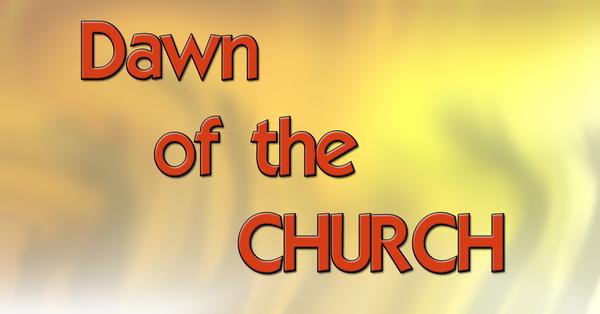 Dawn of the Church