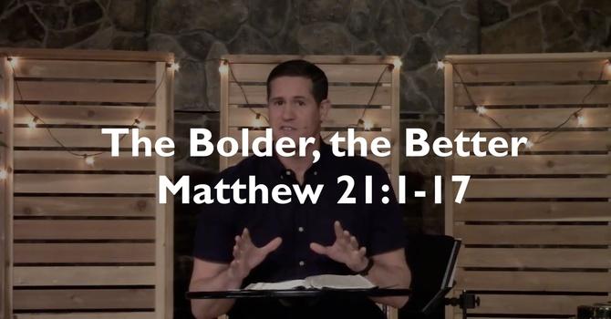 The Bolder, the Better