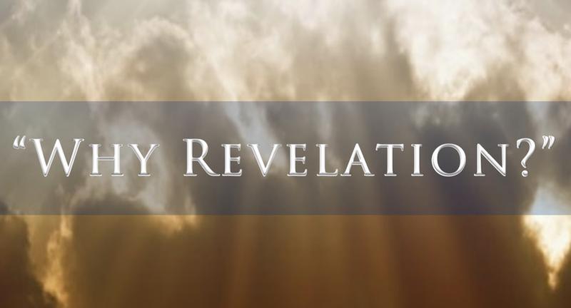 Why Revelation?