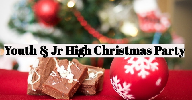 Youth & Jr High Christmas Party