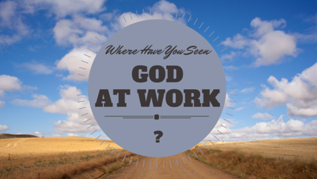 Where Have You Seen God At Work?