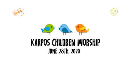 June 28th, 2020 Karpos Children Worship