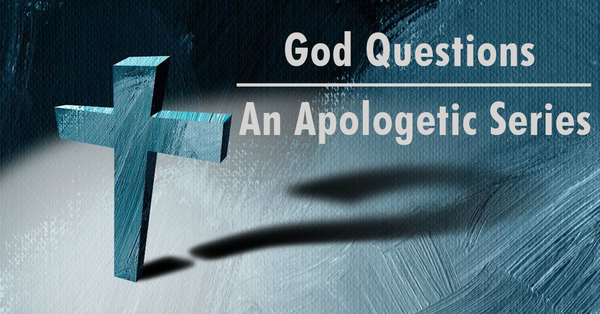 God Questions: An Apologetic Series