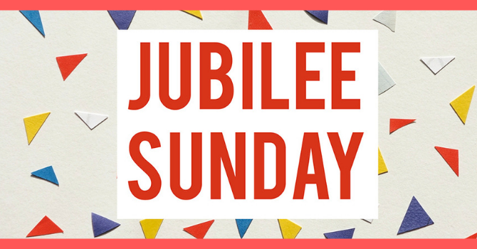 Jubilee Sunday - There is no worship service on Sunday, September 1st