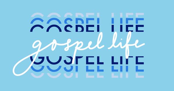 The Gospel Life