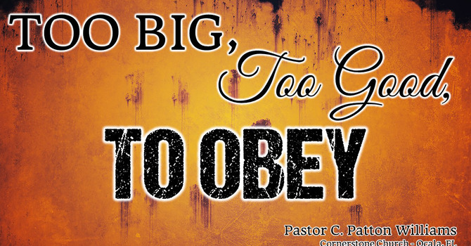 Too Big, Too Good, To Obey