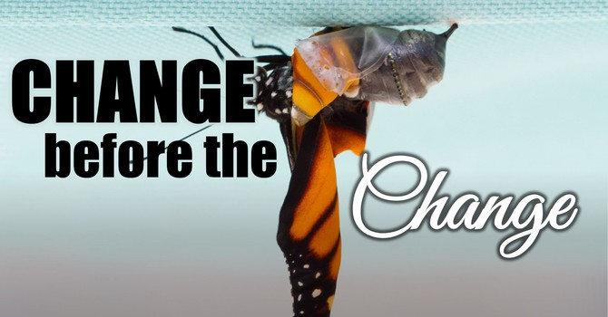 Change Before the Change