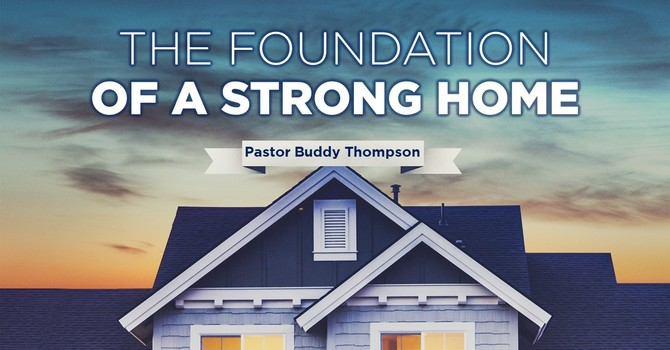 The Foundation of a Strong Home