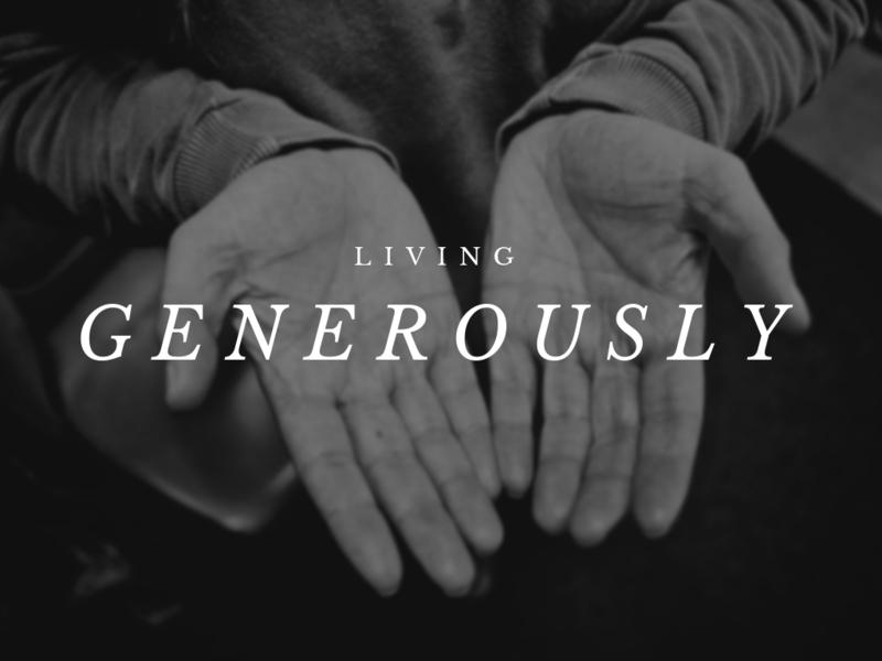 Living Generously Pt. 3
