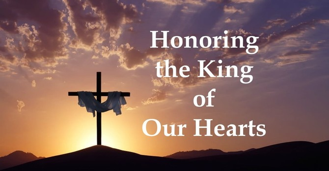 Honoring the King of Our Hearts